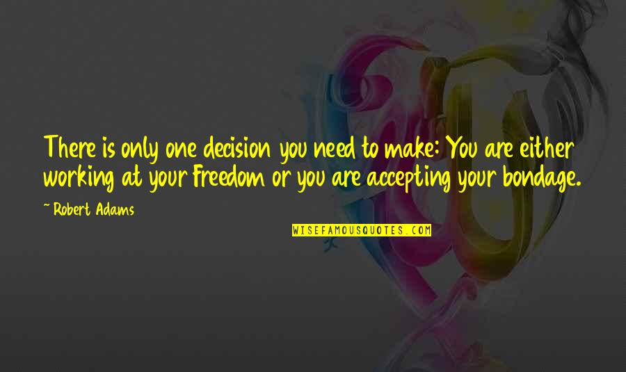 Best Robert Adams Quotes By Robert Adams: There is only one decision you need to