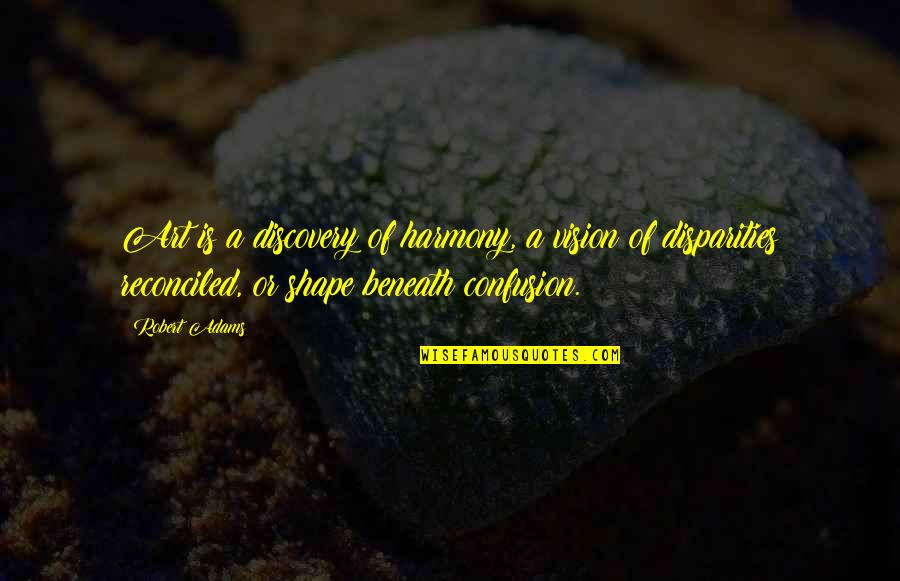 Best Robert Adams Quotes By Robert Adams: Art is a discovery of harmony, a vision