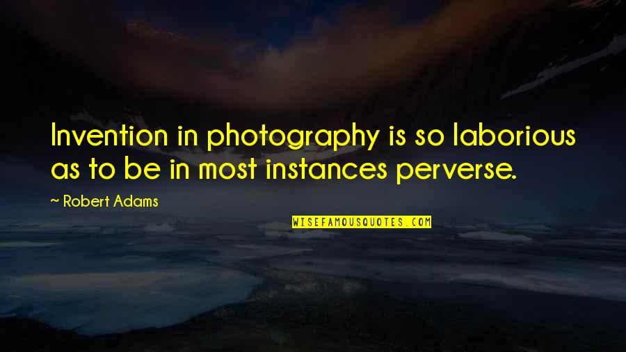 Best Robert Adams Quotes By Robert Adams: Invention in photography is so laborious as to