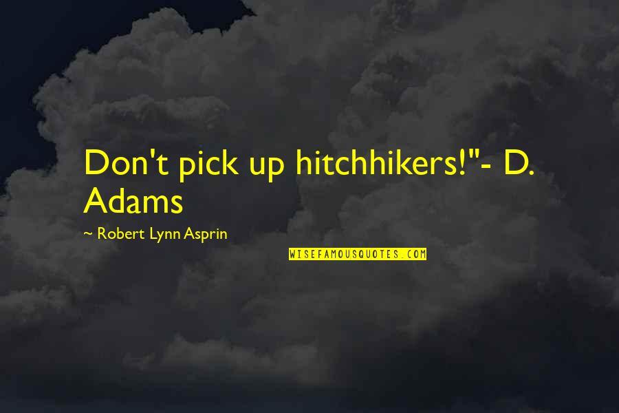 """Best Robert Adams Quotes By Robert Lynn Asprin: Don't pick up hitchhikers!""""- D. Adams"""