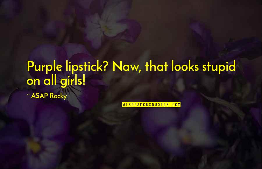 Best Rocky 5 Quotes By ASAP Rocky: Purple lipstick? Naw, that looks stupid on all