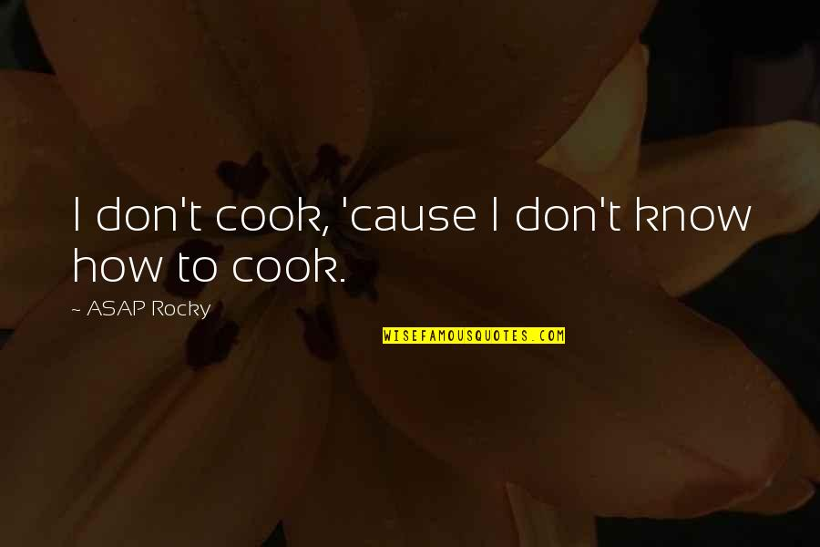 Best Rocky 5 Quotes By ASAP Rocky: I don't cook, 'cause I don't know how