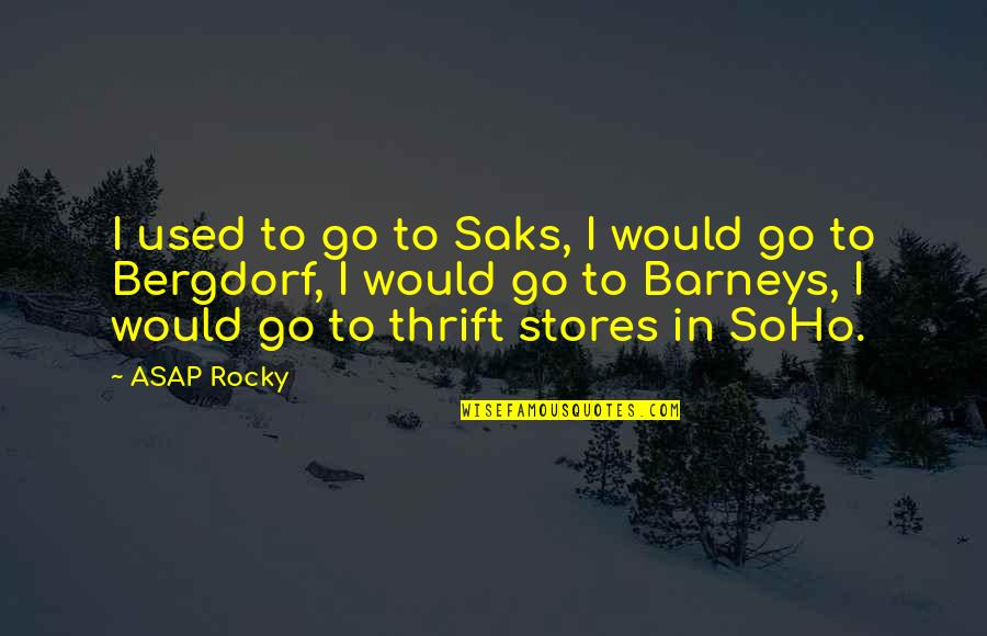 Best Rocky 5 Quotes By ASAP Rocky: I used to go to Saks, I would