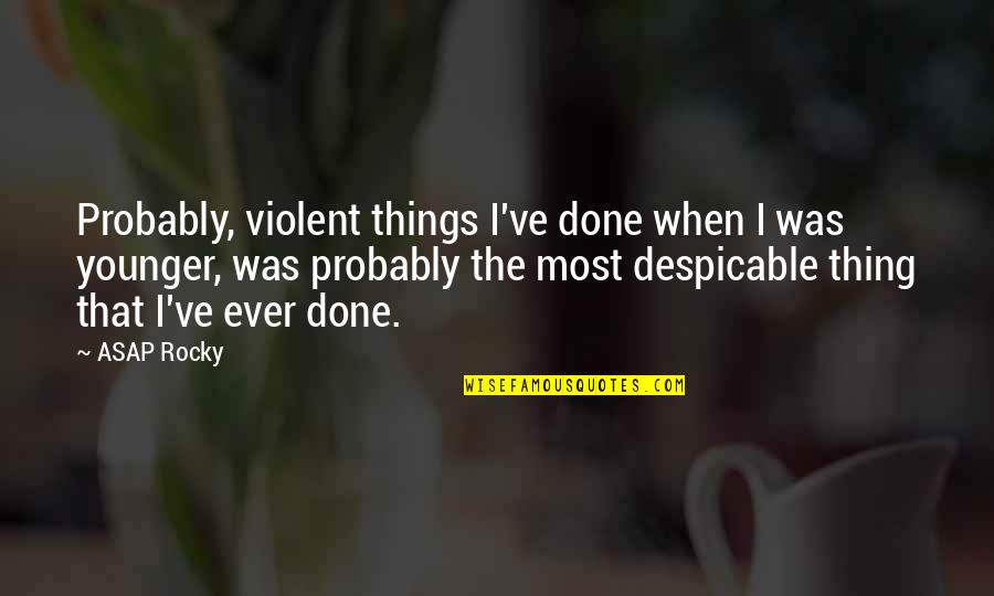 Best Rocky 5 Quotes By ASAP Rocky: Probably, violent things I've done when I was