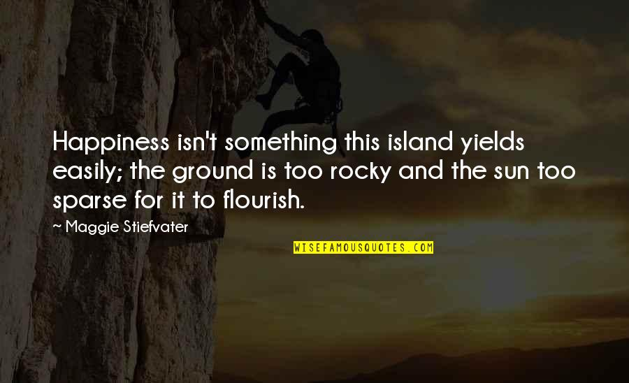 Best Rocky 5 Quotes By Maggie Stiefvater: Happiness isn't something this island yields easily; the