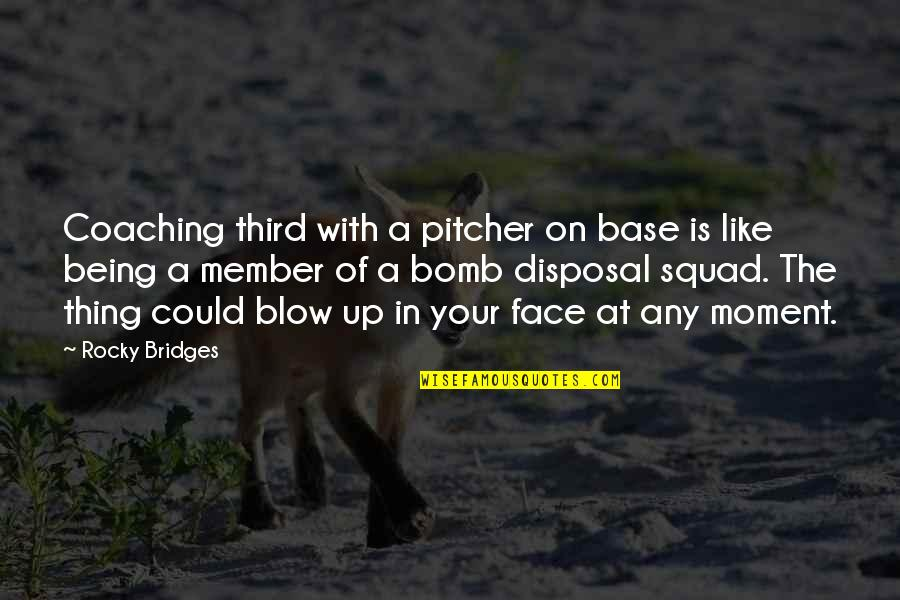 Best Rocky 5 Quotes By Rocky Bridges: Coaching third with a pitcher on base is