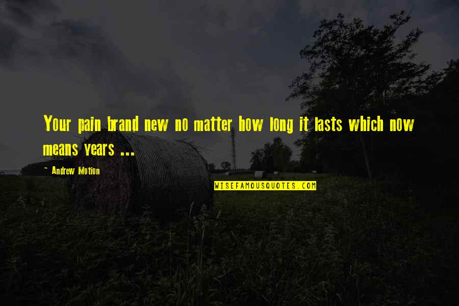 Best Rocky Inspirational Quotes By Andrew Motion: Your pain brand new no matter how long