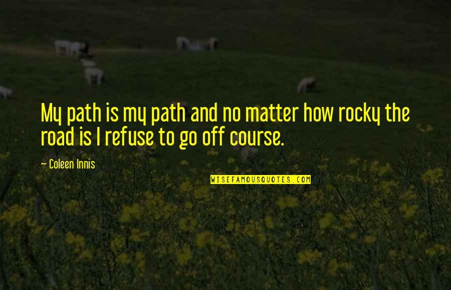 Best Rocky Inspirational Quotes By Coleen Innis: My path is my path and no matter