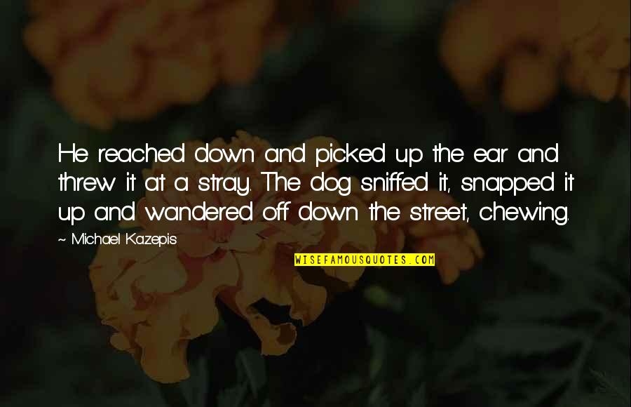 Best Rocky Inspirational Quotes By Michael Kazepis: He reached down and picked up the ear