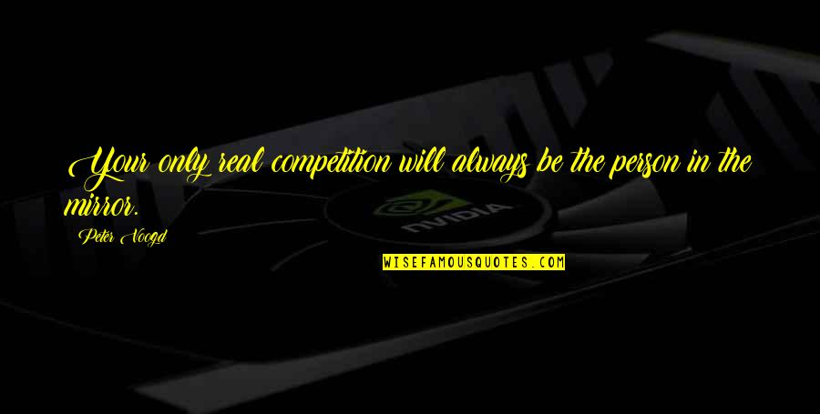 Best Rocky Inspirational Quotes By Peter Voogd: Your only real competition will always be the