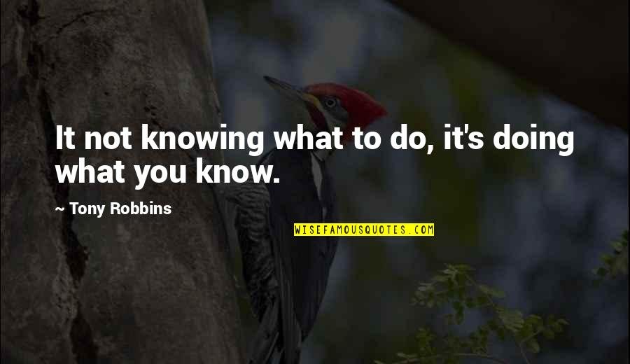 Best Rocky Inspirational Quotes By Tony Robbins: It not knowing what to do, it's doing