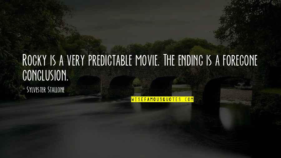 Best Rocky Movie Quotes By Sylvester Stallone: Rocky is a very predictable movie. The ending