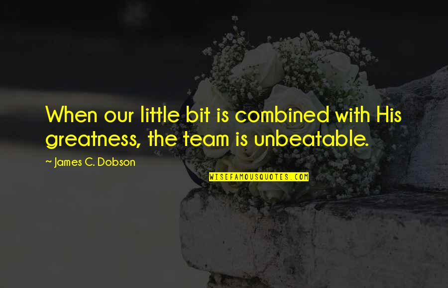 Best Romantic Poet Quotes By James C. Dobson: When our little bit is combined with His