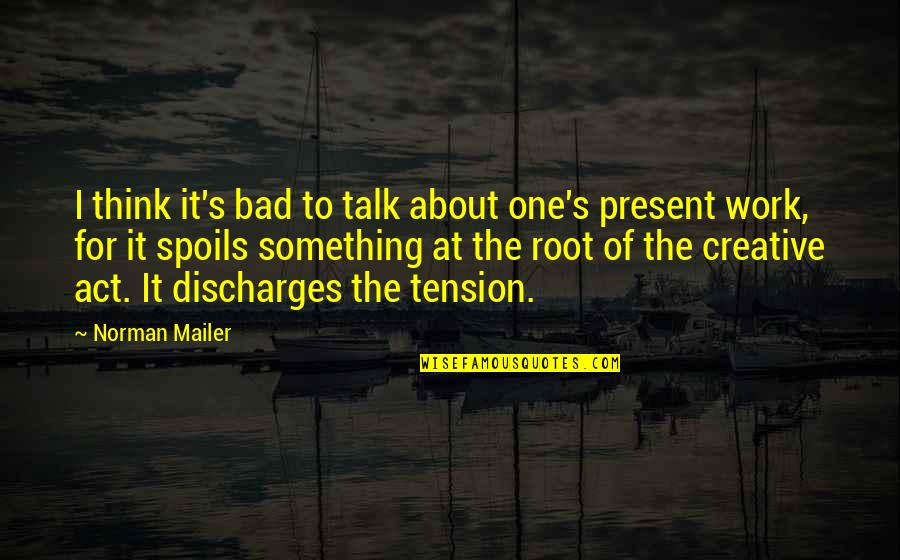 Best Romantic Poet Quotes By Norman Mailer: I think it's bad to talk about one's