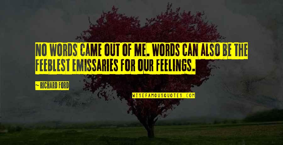Best Romantic Poet Quotes By Richard Ford: No words came out of me. Words can