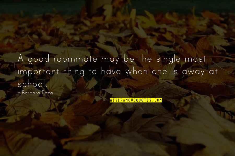 Best Roommate Quotes By Barbara Dana: A good roommate may be the single most