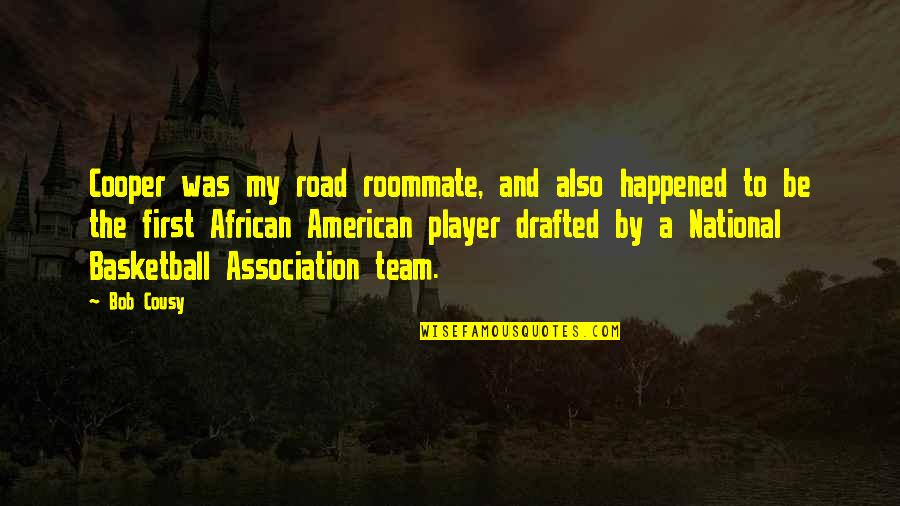Best Roommate Quotes By Bob Cousy: Cooper was my road roommate, and also happened