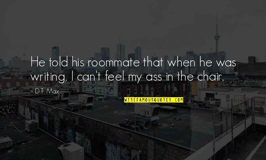 Best Roommate Quotes By D.T. Max: He told his roommate that when he was