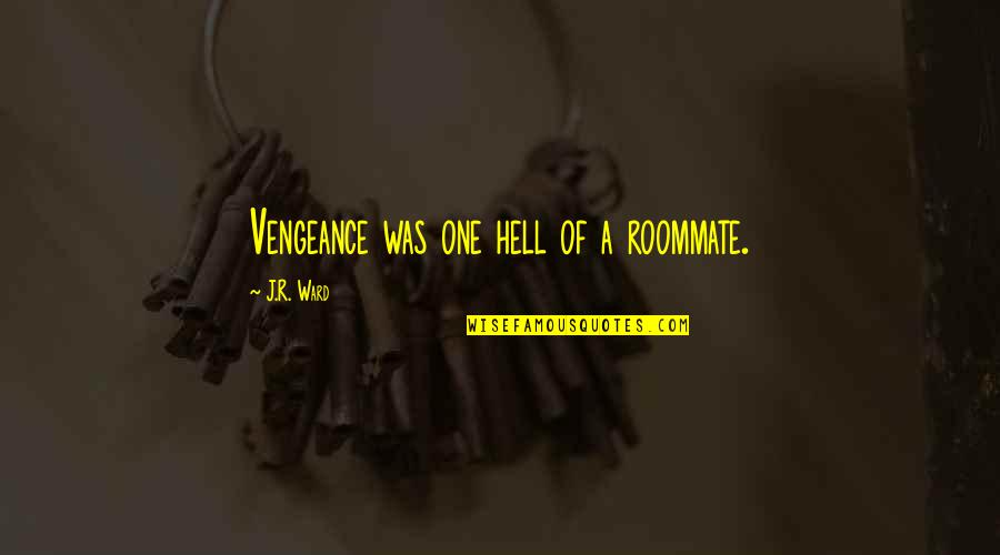 Best Roommate Quotes By J.R. Ward: Vengeance was one hell of a roommate.