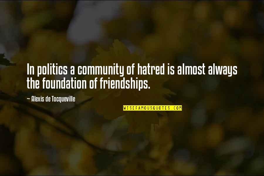 Best Sales Pitch Quotes By Alexis De Tocqueville: In politics a community of hatred is almost