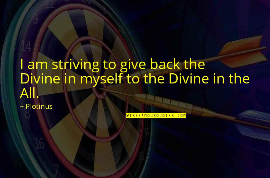 Best Sales Pitch Quotes By Plotinus: I am striving to give back the Divine