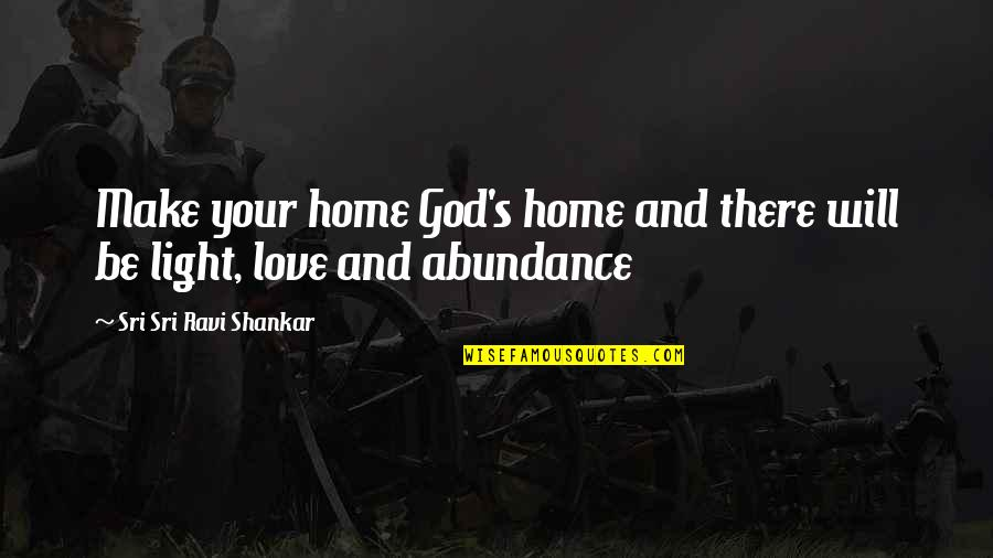 Best Sales Pitch Quotes By Sri Sri Ravi Shankar: Make your home God's home and there will