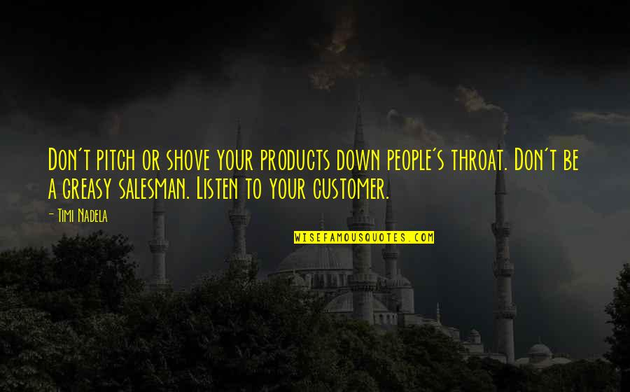 Best Sales Pitch Quotes By Timi Nadela: Don't pitch or shove your products down people's