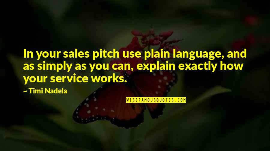 Best Sales Pitch Quotes By Timi Nadela: In your sales pitch use plain language, and