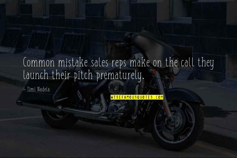 Best Sales Pitch Quotes By Timi Nadela: Common mistake sales reps make on the call