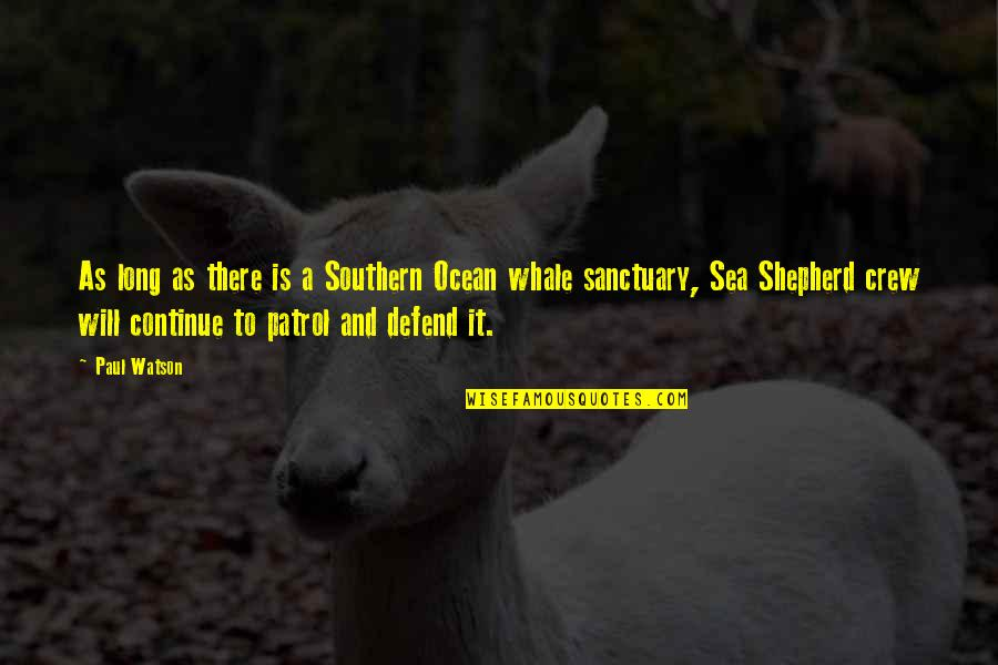 Best Sea Patrol Quotes By Paul Watson: As long as there is a Southern Ocean