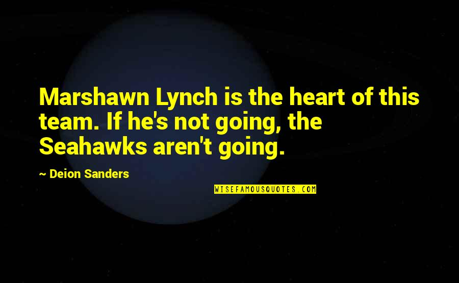 Best Seahawks Quotes By Deion Sanders: Marshawn Lynch is the heart of this team.
