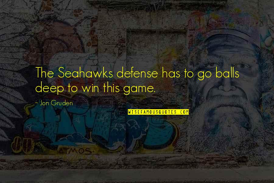 Best Seahawks Quotes By Jon Gruden: The Seahawks defense has to go balls deep