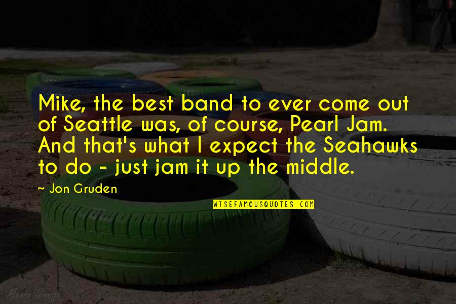 Best Seahawks Quotes By Jon Gruden: Mike, the best band to ever come out