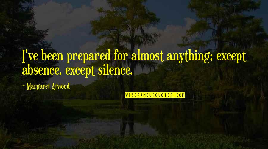 Best Seahawks Quotes By Margaret Atwood: I've been prepared for almost anything; except absence,