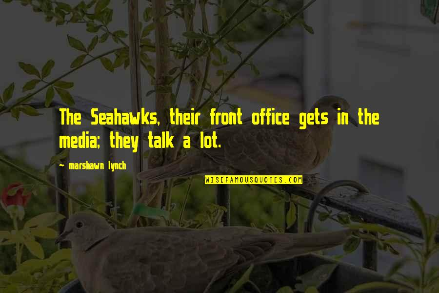 Best Seahawks Quotes By Marshawn Lynch: The Seahawks, their front office gets in the