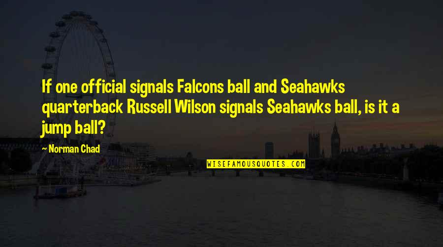 Best Seahawks Quotes By Norman Chad: If one official signals Falcons ball and Seahawks