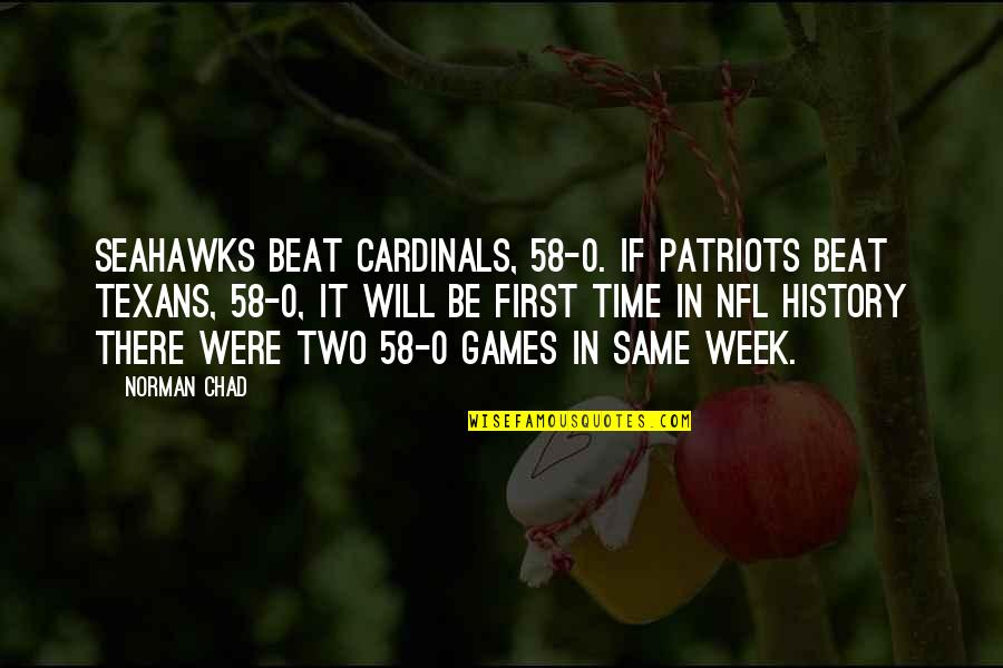 Best Seahawks Quotes By Norman Chad: Seahawks beat Cardinals, 58-0. If Patriots beat Texans,