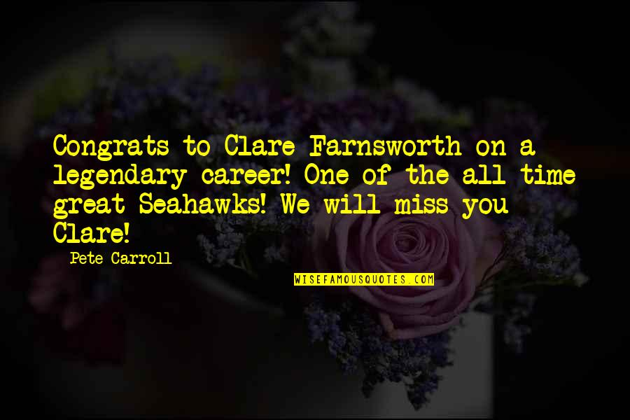 Best Seahawks Quotes By Pete Carroll: Congrats to Clare Farnsworth on a legendary career!