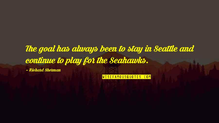 Best Seahawks Quotes By Richard Sherman: The goal has always been to stay in