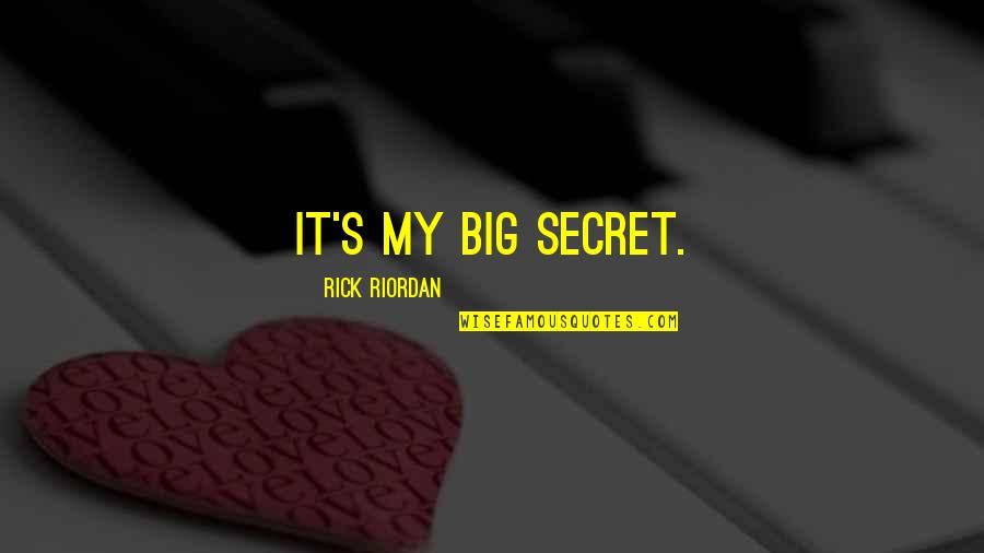 Best Secret Crush Quotes By Rick Riordan: It's my big secret.