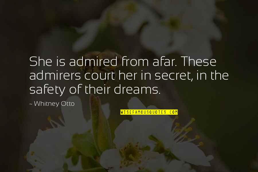 Best Secret Crush Quotes By Whitney Otto: She is admired from afar. These admirers court