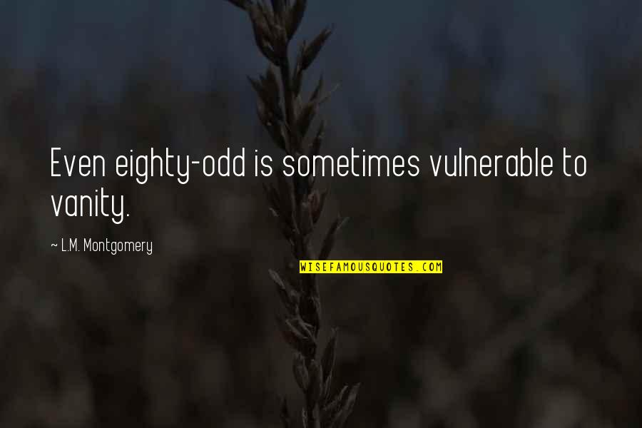 Best Senior Quotes By L.M. Montgomery: Even eighty-odd is sometimes vulnerable to vanity.