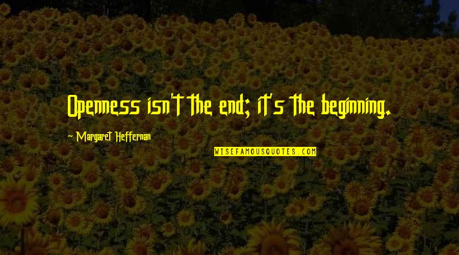 Best Senior Quotes By Margaret Heffernan: Openness isn't the end; it's the beginning.
