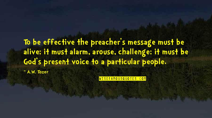 Best Sermons Quotes By A.W. Tozer: To be effective the preacher's message must be