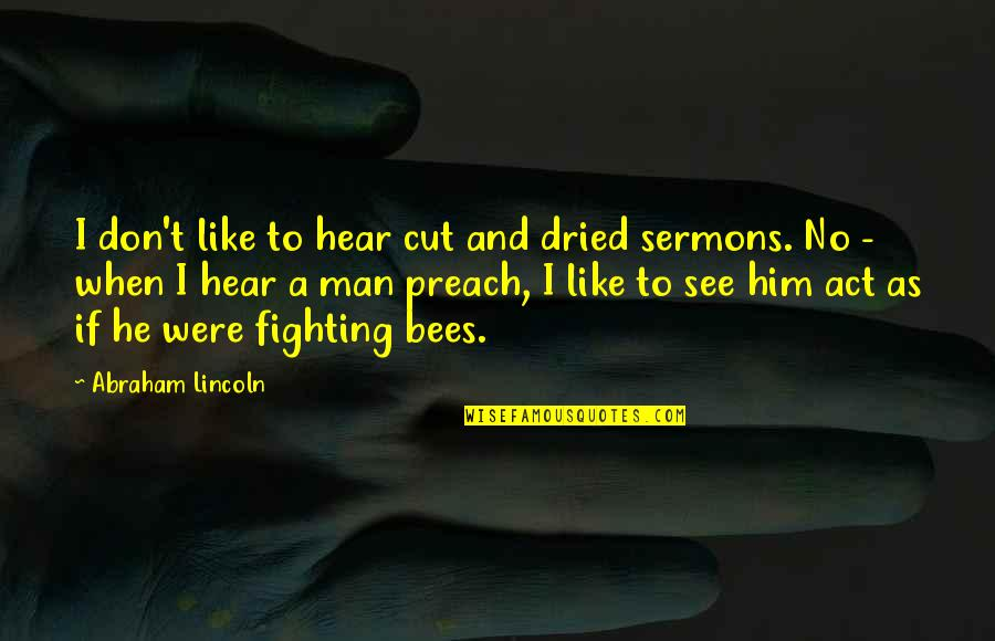 Best Sermons Quotes By Abraham Lincoln: I don't like to hear cut and dried