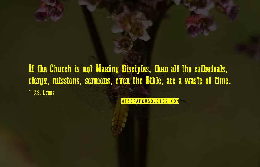 Best Sermons Quotes By C.S. Lewis: If the Church is not Making Disciples, then