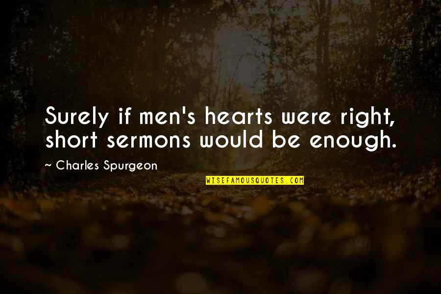 Best Sermons Quotes By Charles Spurgeon: Surely if men's hearts were right, short sermons