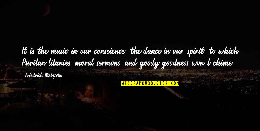 Best Sermons Quotes By Friedrich Nietzsche: It is the music in our conscience, the