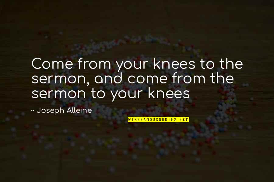 Best Sermons Quotes By Joseph Alleine: Come from your knees to the sermon, and