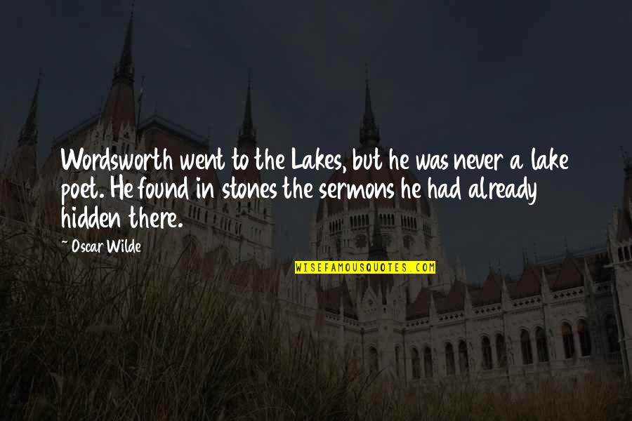 Best Sermons Quotes By Oscar Wilde: Wordsworth went to the Lakes, but he was